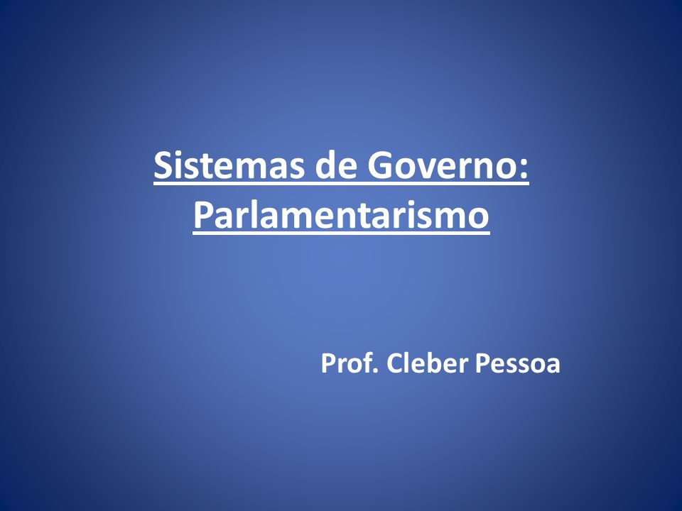 Sistemas de Governo: Parlamentarismo