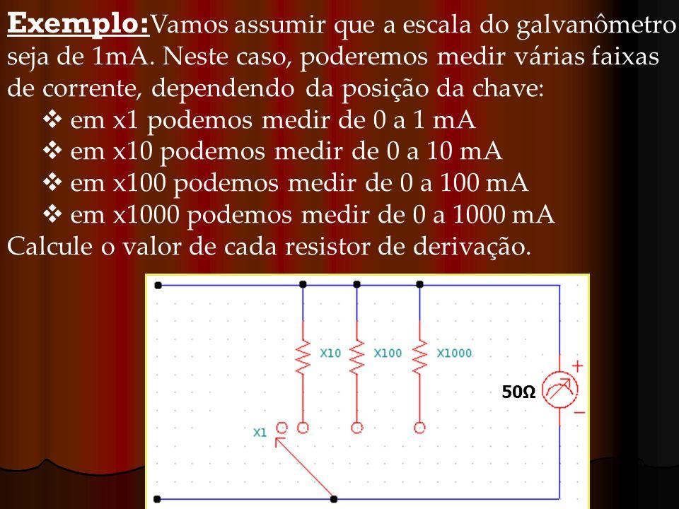 Exemplo:Vamos assumir que a escala do galvanômetro seja de 1mA