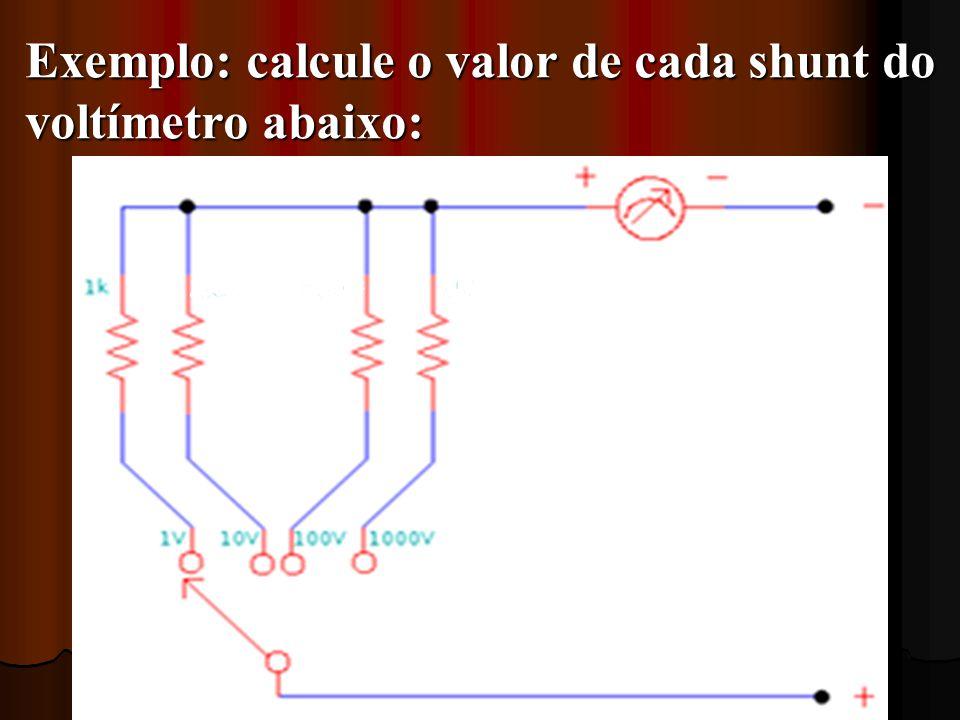 Exemplo: calcule o valor de cada shunt do voltímetro abaixo: