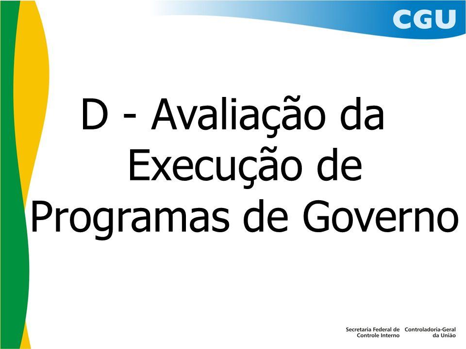 D - Avaliação da Execução de Programas de Governo