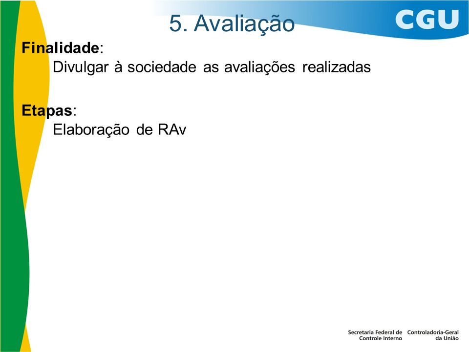 5. Avaliação Finalidade: Divulgar à sociedade as avaliações realizadas