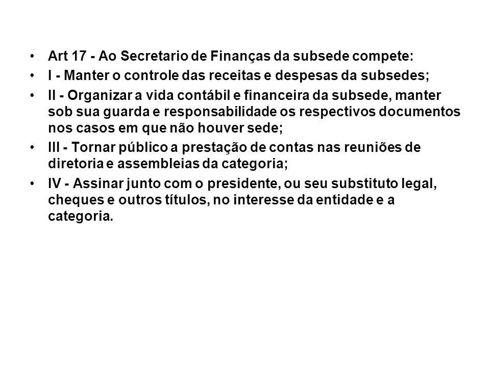 Art 17 - Ao Secretario de Finanças da subsede compete: