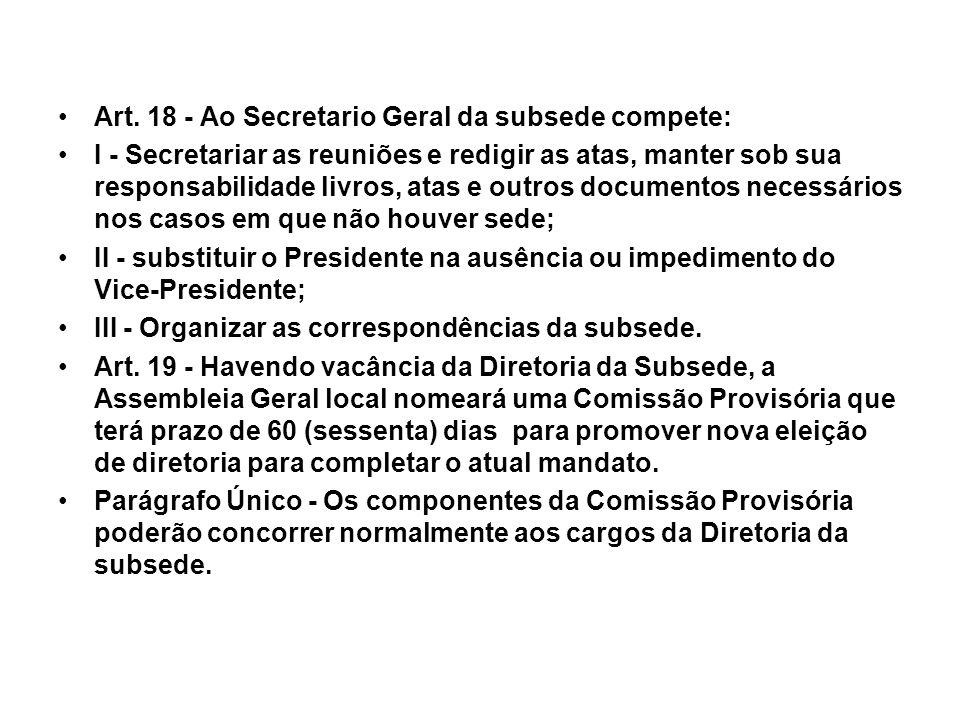Art. 18 - Ao Secretario Geral da subsede compete: