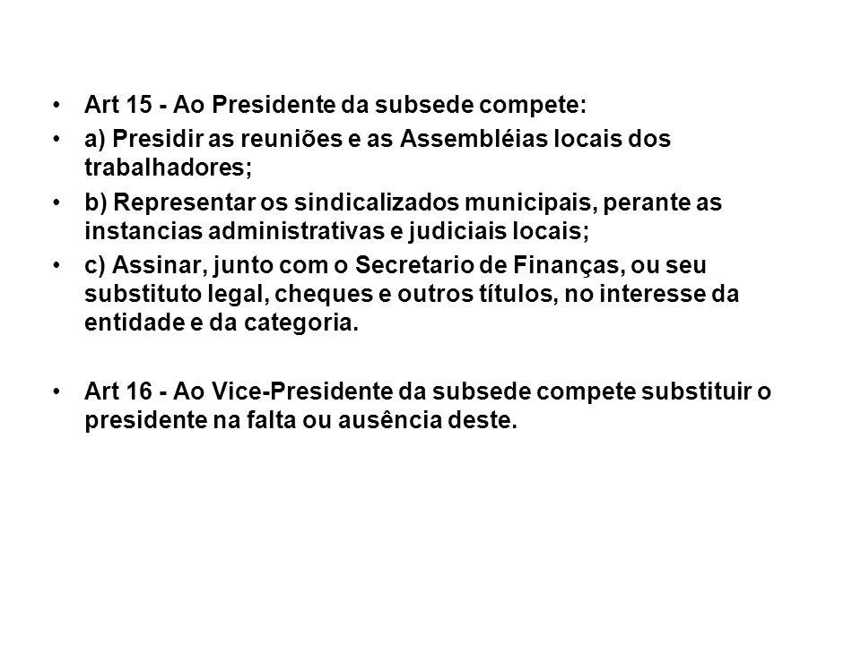 Art 15 - Ao Presidente da subsede compete: