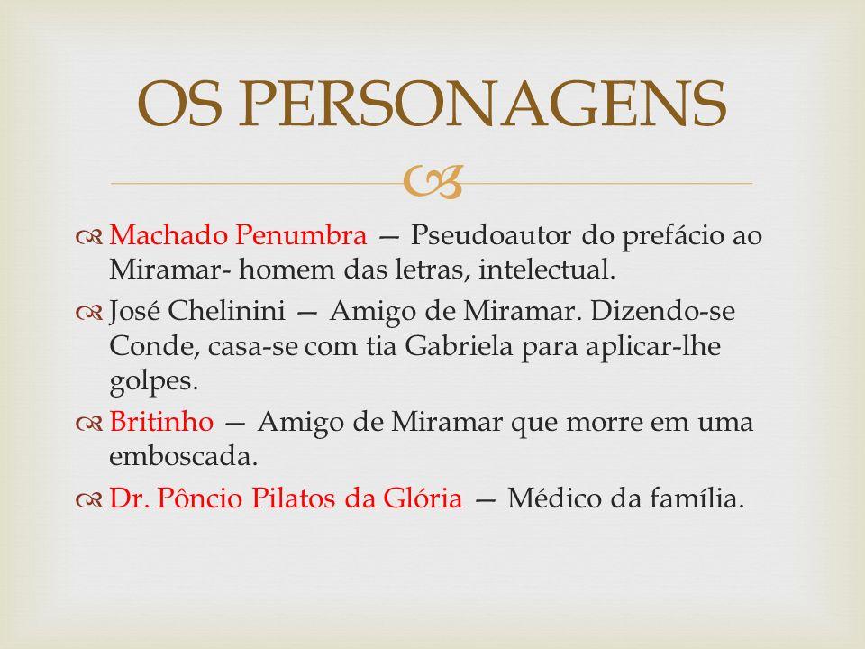 OS PERSONAGENS Machado Penumbra — Pseudoautor do prefácio ao Miramar- homem das letras, intelectual.