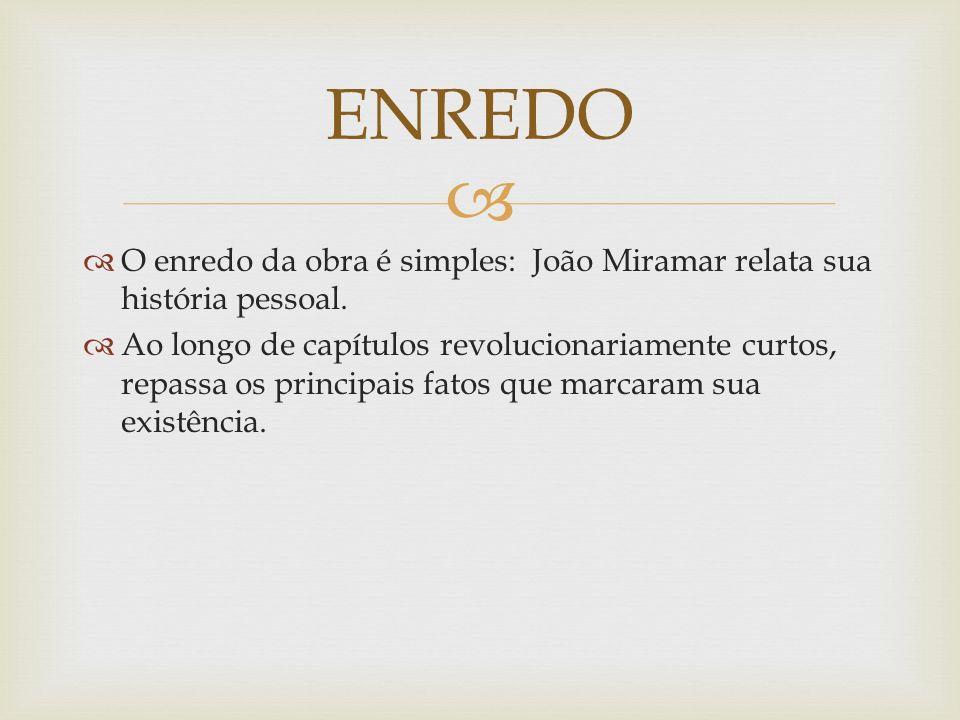 ENREDO O enredo da obra é simples: João Miramar relata sua história pessoal.