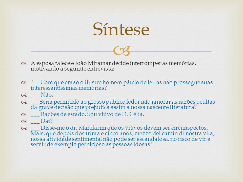Síntese A esposa falece e João Miramar decide interromper as memórias, motivando a seguinte entrevista: