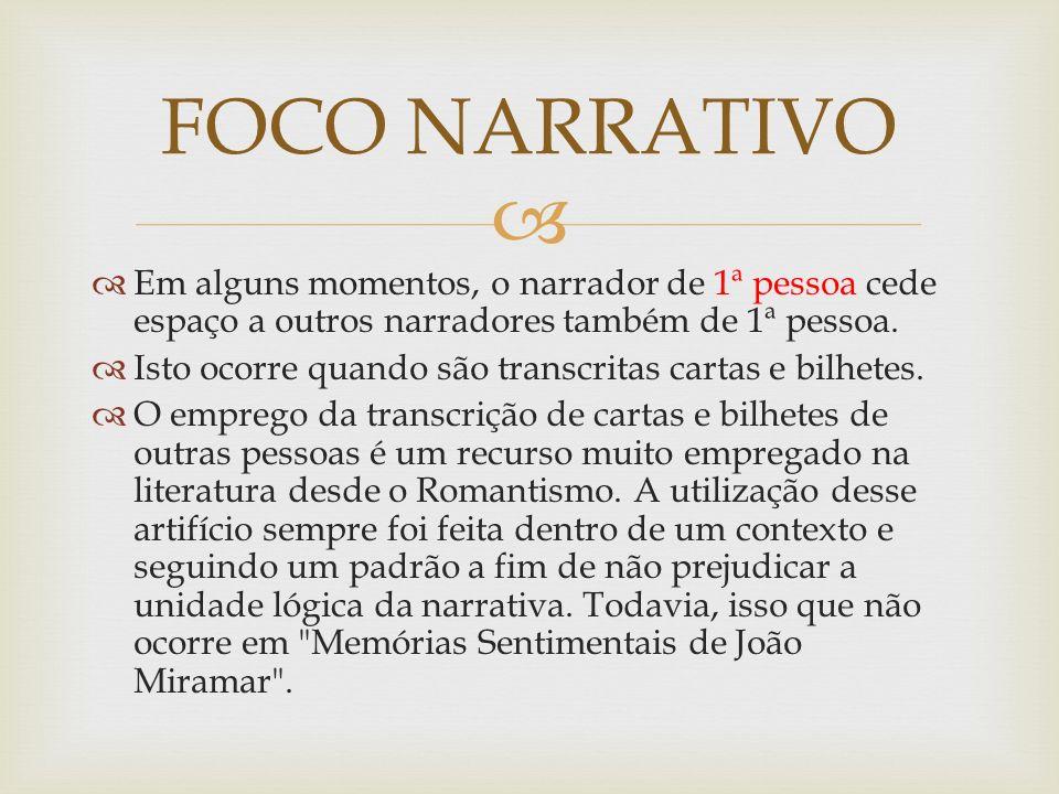 FOCO NARRATIVO Em alguns momentos, o narrador de 1ª pessoa cede espaço a outros narradores também de 1ª pessoa.