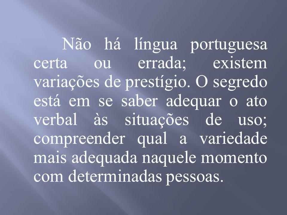 Não há língua portuguesa certa ou errada; existem variações de prestígio.