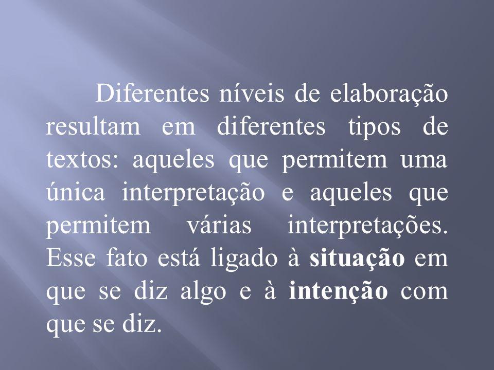 Diferentes níveis de elaboração resultam em diferentes tipos de textos: aqueles que permitem uma única interpretação e aqueles que permitem várias interpretações.