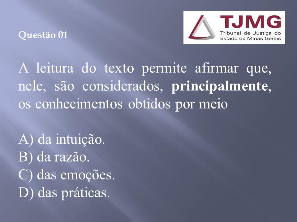 Questão 01 A leitura do texto permite afirmar que, nele, são considerados, principalmente, os conhecimentos obtidos por meio.