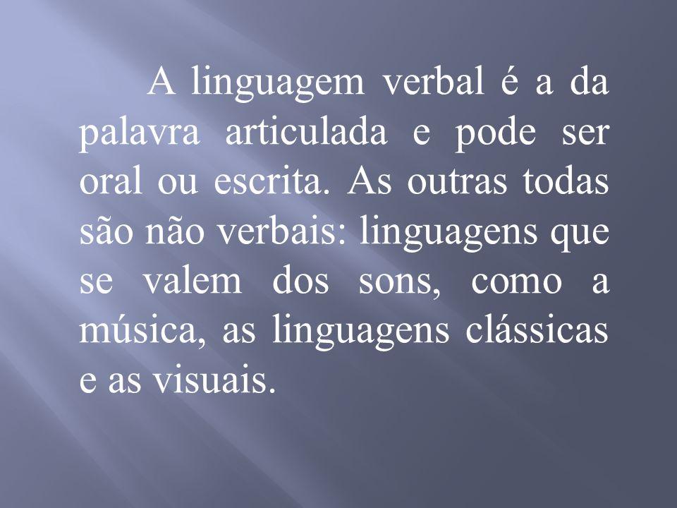 A linguagem verbal é a da palavra articulada e pode ser oral ou escrita.