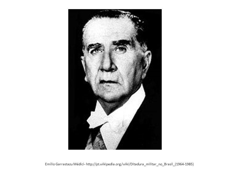 Emílio Garrastazu Médici- http://pt. wikipedia