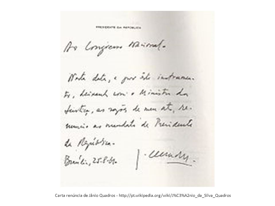 Carta renúncia de Jânio Quadros - http://pt. wikipedia