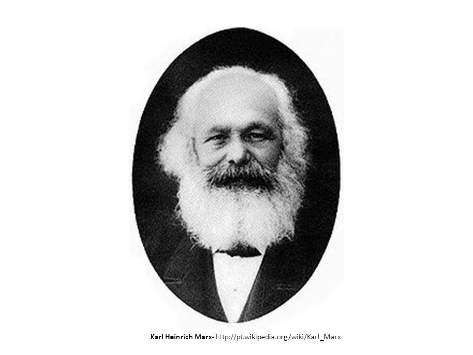Karl Heinrich Marx- http://pt.wikipedia.org/wiki/Karl_Marx