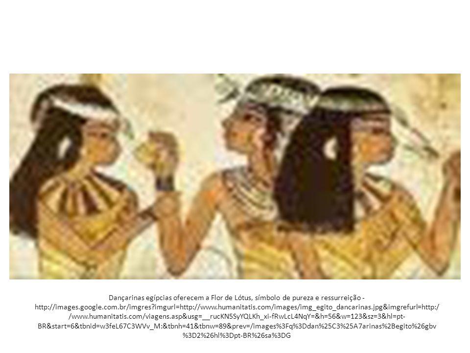 Dançarinas egípcias oferecem a Flor de Lótus, símbolo de pureza e ressurreição - http://images.google.com.br/imgres imgurl=http://www.humanitatis.com/images/img_egito_dancarinas.jpg&imgrefurl=http://www.humanitatis.com/viagens.asp&usg=__rucKN5SyYQLKh_xi-fRwLcL4NqY=&h=56&w=123&sz=3&hl=pt-BR&start=6&tbnid=w3feL67C3WVv_M:&tbnh=41&tbnw=89&prev=/images%3Fq%3Ddan%25C3%25A7arinas%2Begito%26gbv%3D2%26hl%3Dpt-BR%26sa%3DG