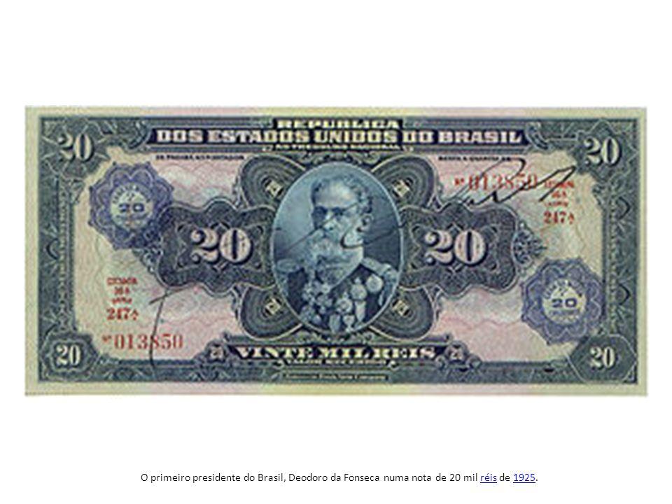 O primeiro presidente do Brasil, Deodoro da Fonseca numa nota de 20 mil réis de 1925.