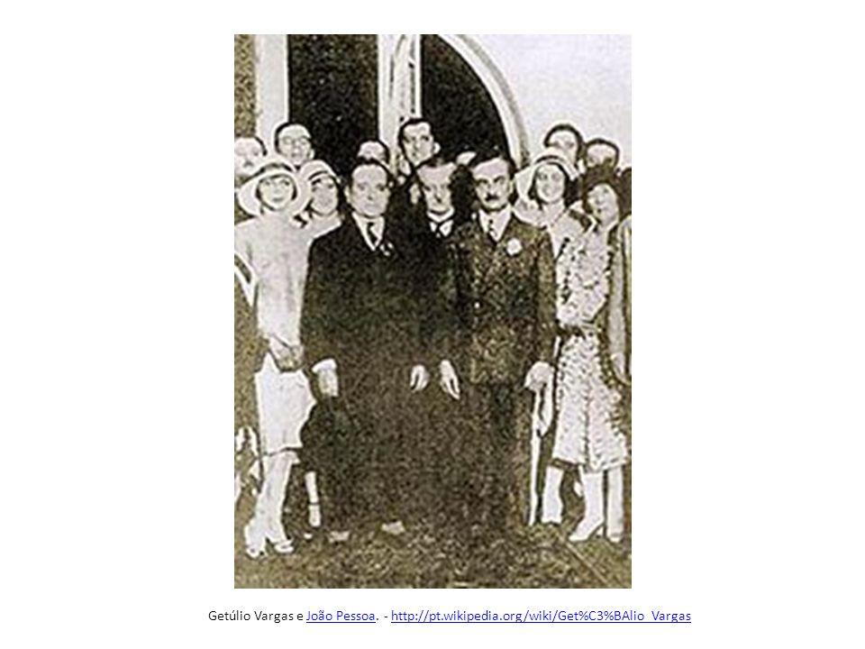 Getúlio Vargas e João Pessoa. - http://pt. wikipedia