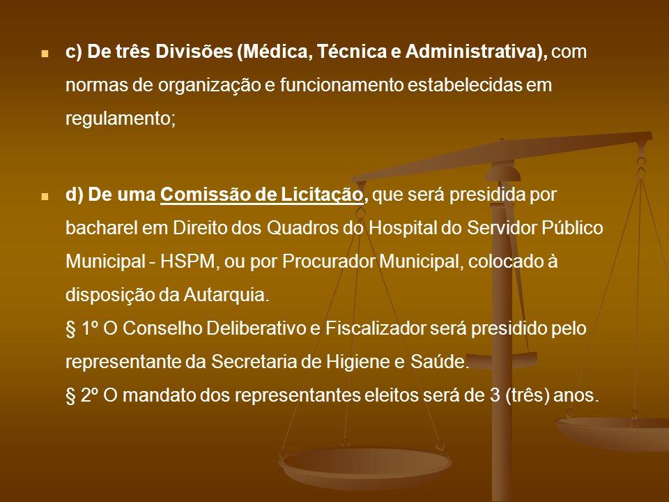 c) De três Divisões (Médica, Técnica e Administrativa), com normas de organização e funcionamento estabelecidas em regulamento;