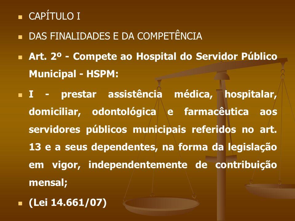CAPÍTULO I DAS FINALIDADES E DA COMPETÊNCIA. Art. 2º - Compete ao Hospital do Servidor Público Municipal - HSPM: