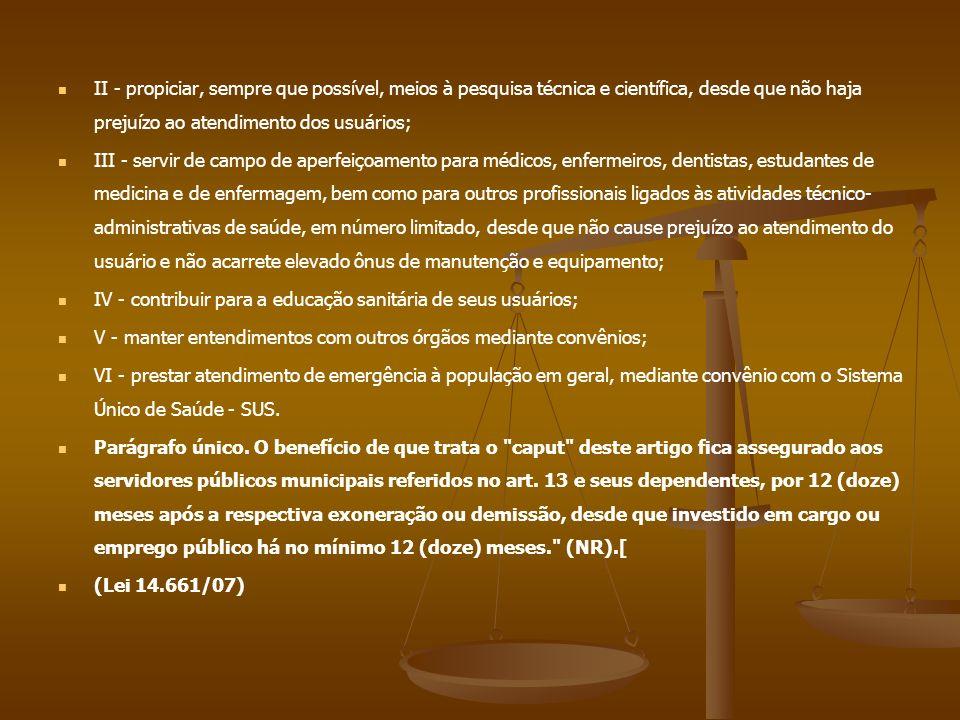 II - propiciar, sempre que possível, meios à pesquisa técnica e científica, desde que não haja prejuízo ao atendimento dos usuários;