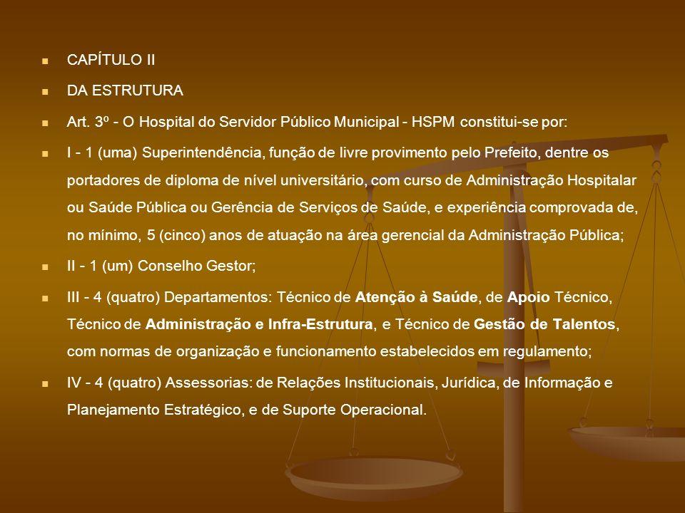 CAPÍTULO II DA ESTRUTURA. Art. 3º - O Hospital do Servidor Público Municipal - HSPM constitui-se por: