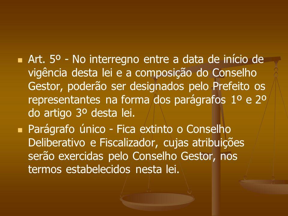 Art. 5º - No interregno entre a data de início de vigência desta lei e a composição do Conselho Gestor, poderão ser designados pelo Prefeito os representantes na forma dos parágrafos 1º e 2º do artigo 3º desta lei.