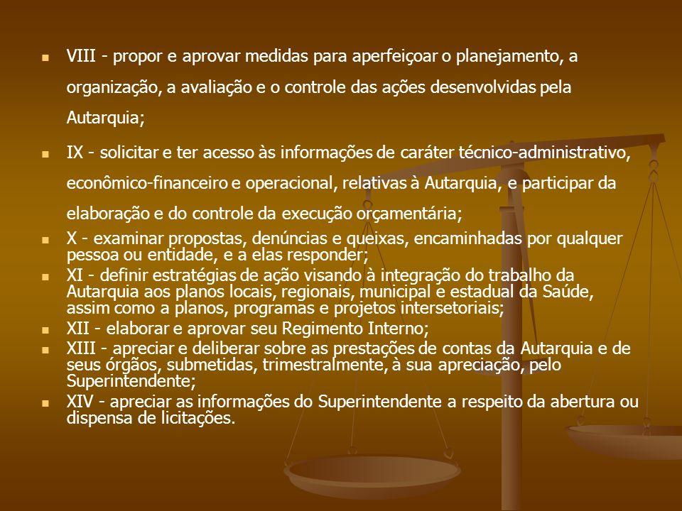 VIII - propor e aprovar medidas para aperfeiçoar o planejamento, a organização, a avaliação e o controle das ações desenvolvidas pela Autarquia;