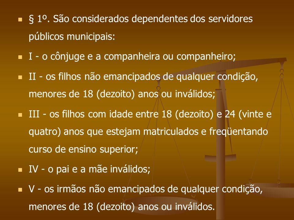 § 1º. São considerados dependentes dos servidores públicos municipais:
