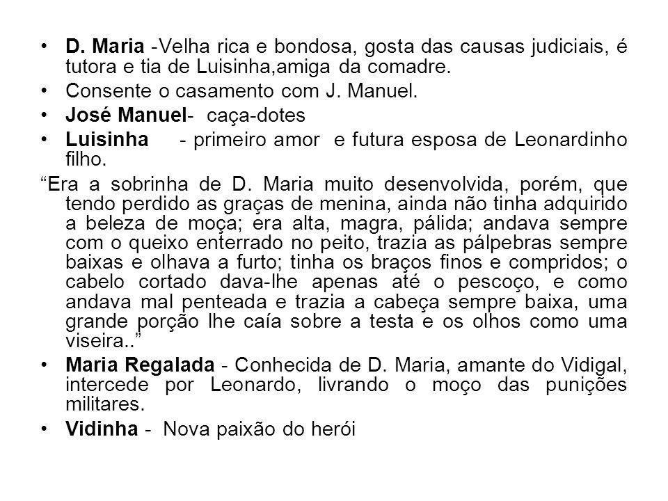 D. Maria -Velha rica e bondosa, gosta das causas judiciais, é tutora e tia de Luisinha,amiga da comadre.