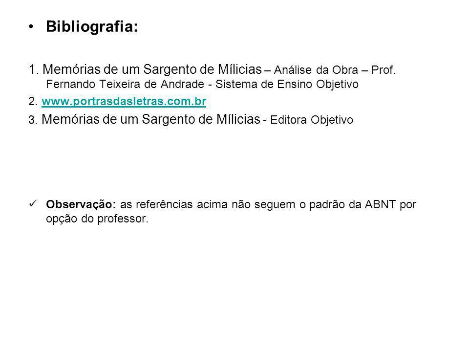 Bibliografia: 1. Memórias de um Sargento de Mílicias – Análise da Obra – Prof. Fernando Teixeira de Andrade - Sistema de Ensino Objetivo.