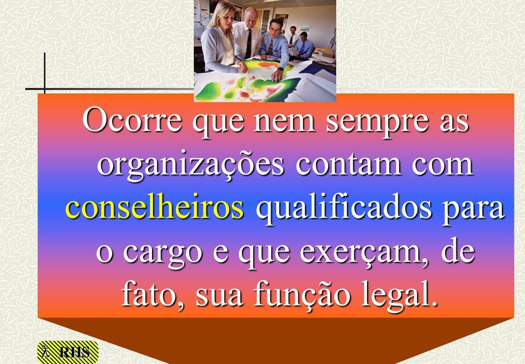 Ocorre que nem sempre as organizações contam com conselheiros qualificados para o cargo e que exerçam, de fato, sua função legal.