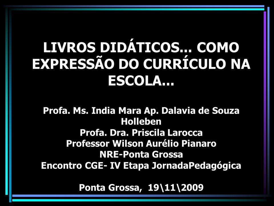 LIVROS DIDÁTICOS. COMO EXPRESSÃO DO CURRÍCULO NA ESCOLA. Profa. Ms