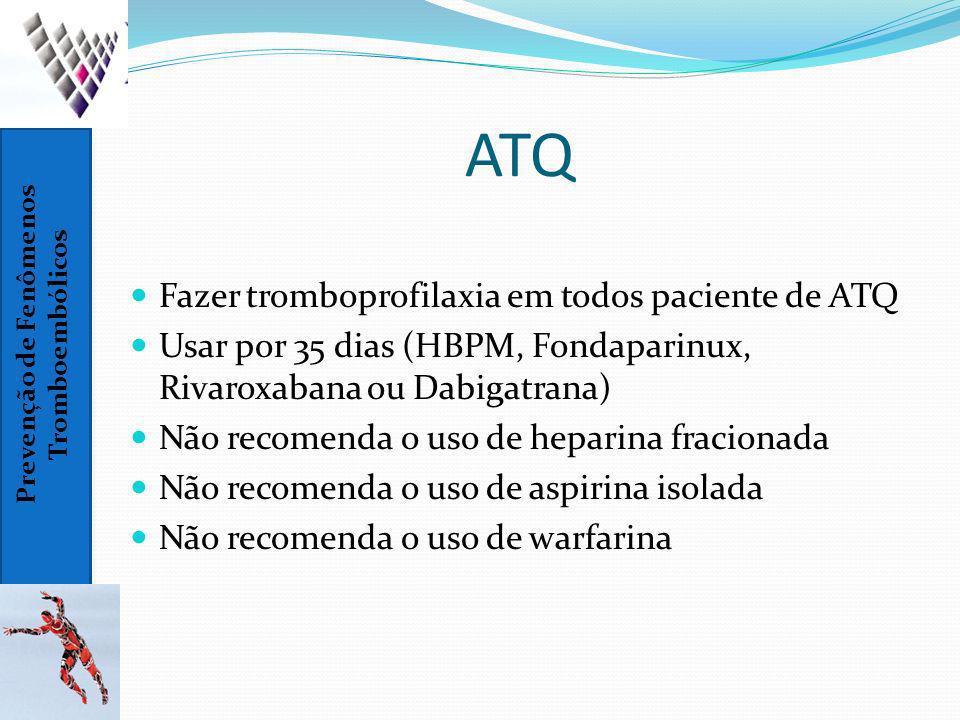 ATQ Fazer tromboprofilaxia em todos paciente de ATQ