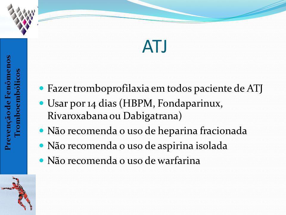 ATJ Fazer tromboprofilaxia em todos paciente de ATJ