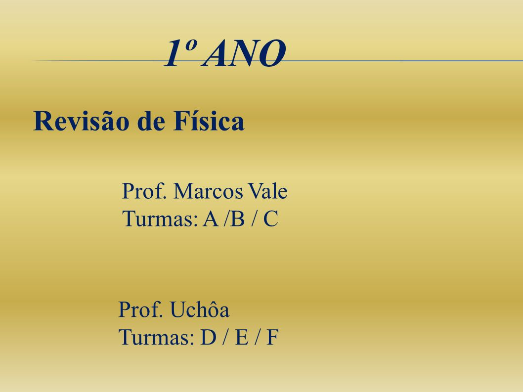 1º ANO Revisão de Física Prof. Marcos Vale Turmas: A /B / C