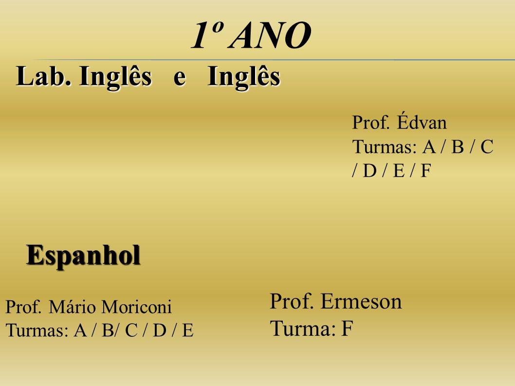 1º ANO Lab. Inglês e Inglês Espanhol Prof. Ermeson Turma: F