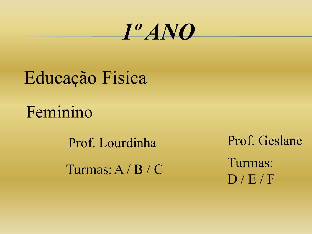 1º ANO Educação Física Feminino Prof. Geslane Prof. Lourdinha
