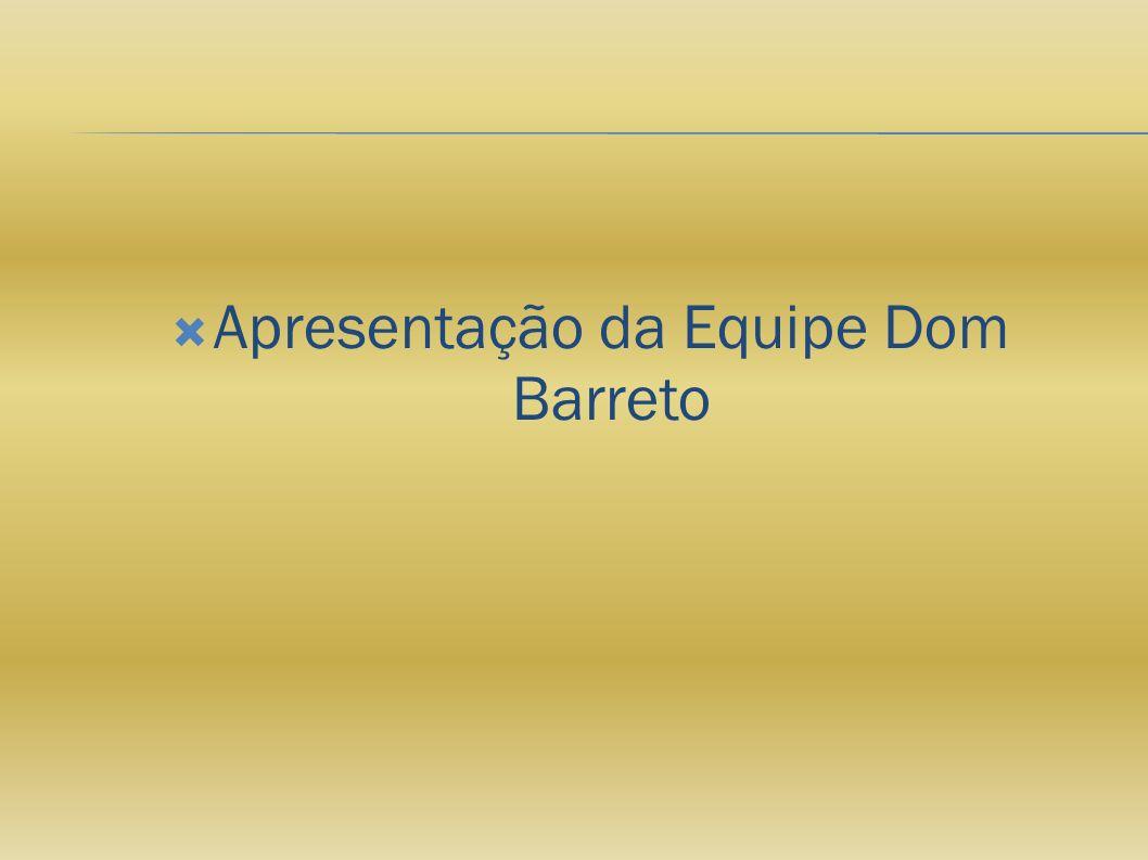 Apresentação da Equipe Dom Barreto