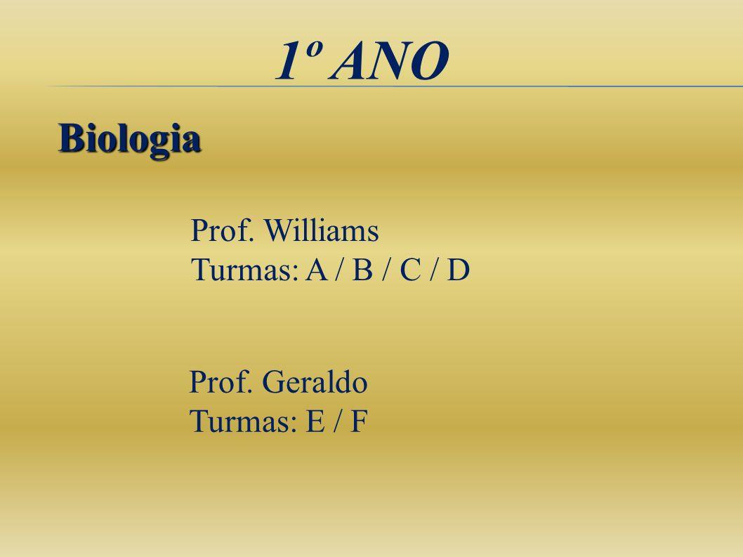 1º ANO Biologia Prof. Williams Turmas: A / B / C / D Prof. Geraldo