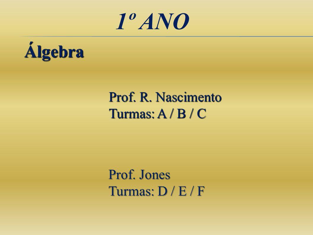 1º ANO Álgebra Prof. R. Nascimento Turmas: A / B / C Prof. Jones