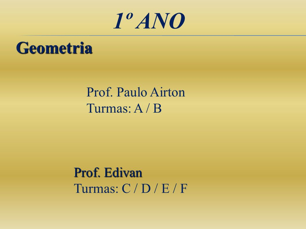 1º ANO Geometria Prof. Paulo Airton Turmas: A / B Prof. Edivan