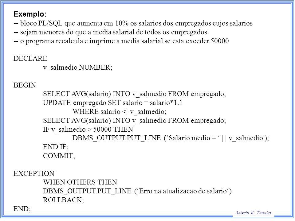 Exemplo: -- bloco PL/SQL que aumenta em 10% os salarios dos empregados cujos salarios.