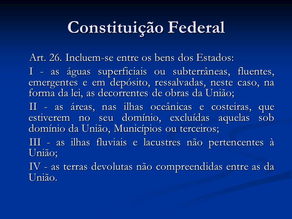 Constituição Federal Art. 26. Incluem-se entre os bens dos Estados:
