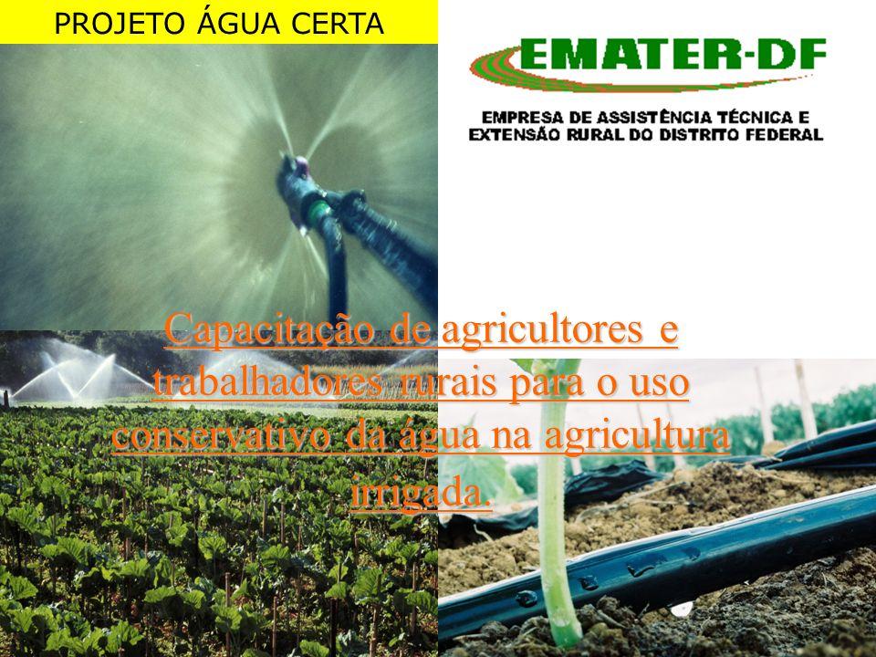 PROJETO ÁGUA CERTA Capacitação de agricultores e trabalhadores rurais para o uso conservativo da água na agricultura irrigada.