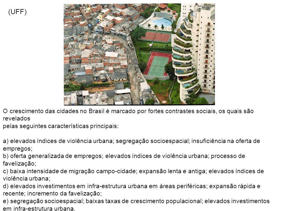 (UFF) O crescimento das cidades no Brasil é marcado por fortes contrastes sociais, os quais são revelados.