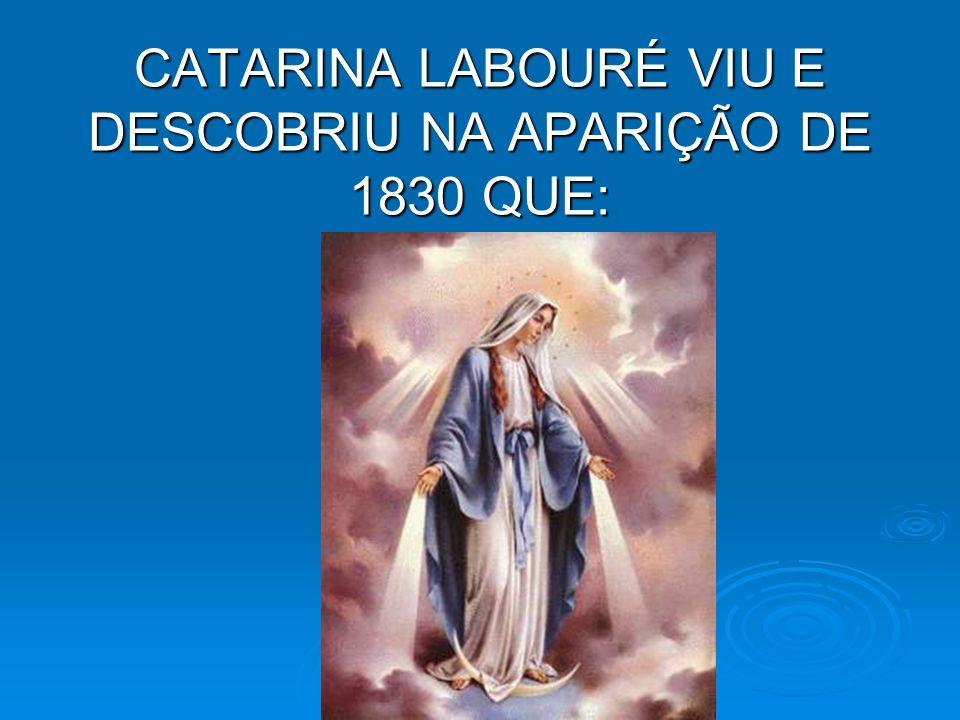 CATARINA LABOURÉ VIU E DESCOBRIU NA APARIÇÃO DE 1830 QUE: