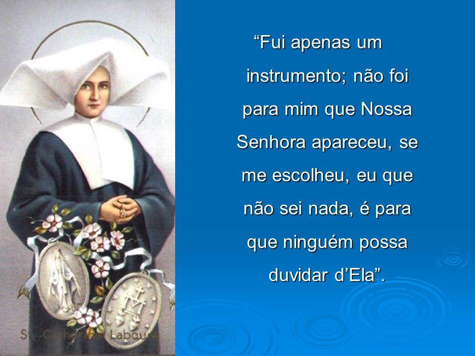 Fui apenas um instrumento; não foi para mim que Nossa Senhora apareceu, se me escolheu, eu que não sei nada, é para que ninguém possa duvidar d'Ela .