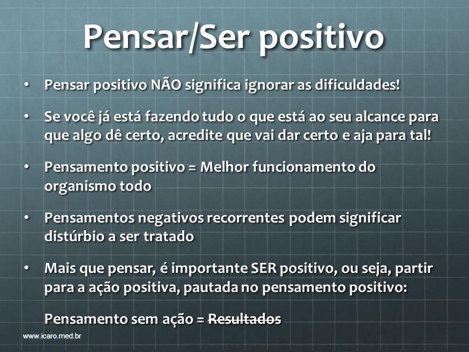 Pensar/Ser positivo Pensar positivo NÃO significa ignorar as dificuldades!