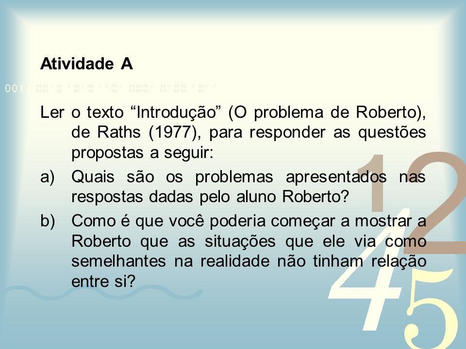 Atividade A Ler o texto Introdução (O problema de Roberto), de Raths (1977), para responder as questões propostas a seguir: